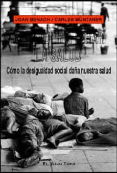 aprender a mirar la salud: como la desigualdad social daña nuestr a salud (el viejo topo)-joan benach-carles muntaner-9788496356399
