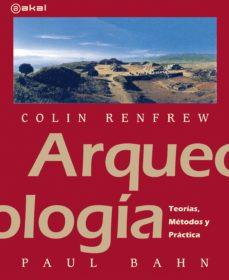 arqueologia: teorias, metodos y practicas (2ª ed)-paul bahn-colin renfrew-9788446031338