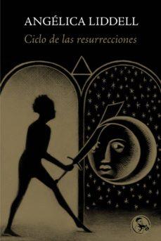 ciclo de las resurrecciones-angelica liddell-9788495291332