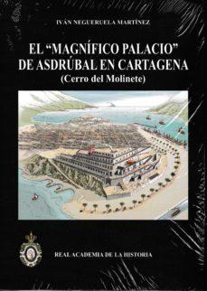 el magnifico palacio de asdrubal en cartagena: cerro del molinete-ivan negueruela martinez-9788415069669