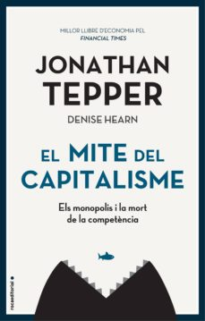 el mite del capitalisme-jonathan tepper-9788417968038