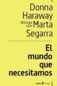 el mundo que necesitamos. donna haraway dialoga con marta segarra-donna haraway-9788498889505