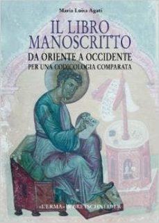 il libro manoscritto. da oriente a occidente. per una codicologia comparata-m. luisa agati-9788882655136