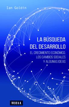 la busqueda del desarrollo: el crecimiento economico, los cambios sociales y algunas ideas-ian goldin-9788416511143