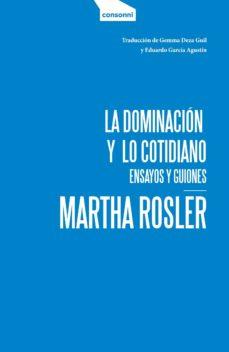 la dominacion y lo cotidiano-martha rosler-9788416205431