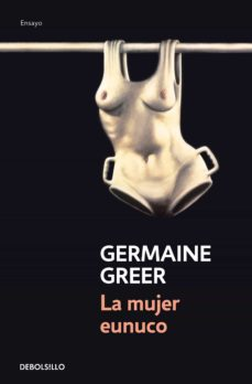 la mujer eunuco-germaine greer-9788466348782