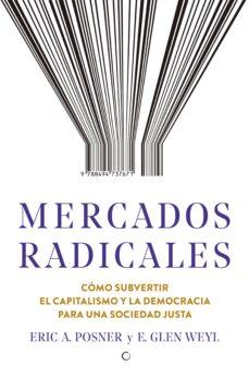 mercados radicales: como subvertir el capitalismo y la democracia para lograr una sociedad justa-eric a. posner-e. glen weyl-9788494737671