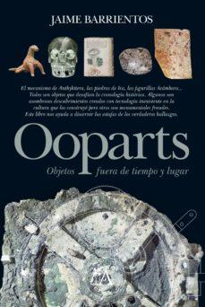 ooparts (objetos fuera de lugar): toda la verdad-jaime barrientos-9788496632882