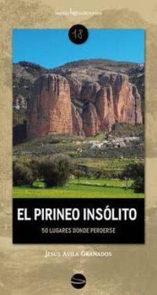 el pirineo insolito: 50 lugates donde perderse-jesus avila granados-9788416918607