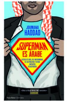 superman es arabe: acerca de dios, del matrimonio, del macho y de otros inventos desastrosos-joumana haddad-9788415168942