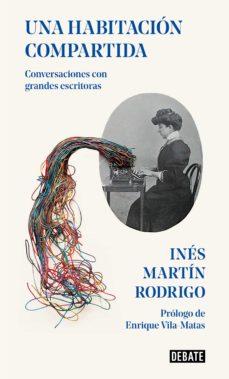 una habitación compartida: conversaciones con las escritoras más mas influyentes de nuestro tiempo-ines martin rodrigo-9788418006562