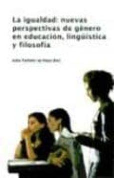 la igualdad: nuevas perpectivas de genero en educacion, linguisti ca y filosofica-lidia taillefer de haya-9788477859086