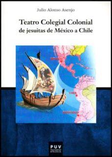 teatro colegial colonial de jesuitas de mexico a chile-julio alonso asenjo-9788437090474