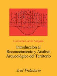 introduccion al reconocimiento y analisis arqueologico del territ orio-leonardo garcia-9788434467194
