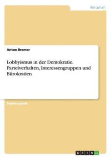 lobbyismus in der demokratie parteiverhalten interessengruppen und burokratien-9783668131958