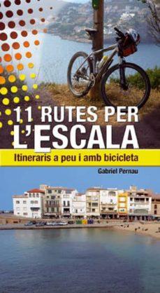 11 rutes per l escala. itineraris a peu i amb bicicleta-gabriel pernau-9788497918824