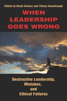 when leadership goes wrong destructive leadership, mistakes, and ethical failures (pb)-9781617350672
