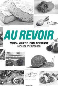 au revoir: comida, vino y el final de francia-mike steinberger-9788493696139