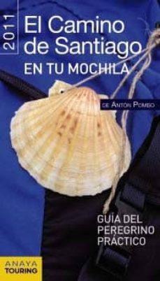 el camino de santiago en tu mochila 2011: guia del peregrino prac tico (guias singulares)-anton pombo rodriguez-9788499351568