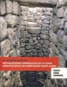 el regadio romano: instalaciones hidraulicas en la zona arqueolog ica de marroquies bajos (jaen)-vicente barba colmenero-9788484393597