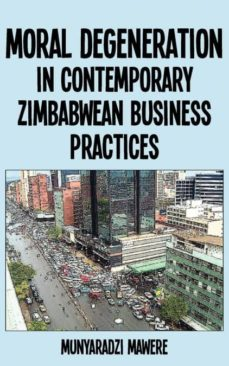 moral degeneration in contemporary zimbabwean business practices-9789956726974