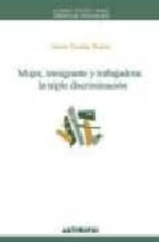 mujer, inmigrante y trabajadora: la triple discriminacion-sonia parella rubio-9788476586693