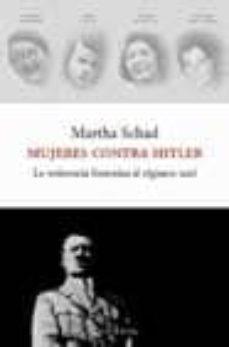 mujeres contra hitler: la resistencia femenina al regimen nazi-martha schad-9788483075807
