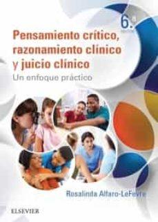 pensamiento critico, razonamiento clinico y juicio clinico en enermeria (6ª ed.): un enfoque practica-rosalinda alfaro-lefevre-9788491131199