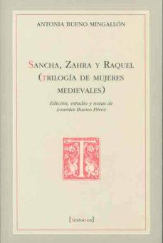 sancha, zahra y raquel (trilogia de mujeres medievales) (edicion, estudio y notas de lourdes bueno perez)-antonia bueno mingallon-9788477238829