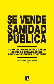 se vende sanidad publica: todo lo que deberias saber sobre la privatizacion, pero nadie quiere contarte-juan antonio gomez liebana-9788490972762