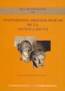 testimonios arqueologicos de la antigua osuna-jose ildefonso ruiz cecilia-9788447210756