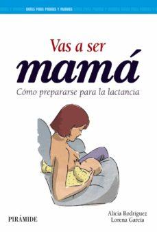 vas a ser mama: como prepararse para la lactancia-alicia rodriguez torres-lorena garcia esteban-9788436836615