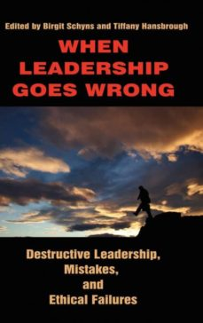 when leadership goes wrong destructive leadership, mistakes, and ethical failures (hc)-9781617350689