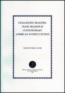 challenging realities: magic realism in contemporary american wom en's fiction-m. ruth noriega sánchez-9788437054223