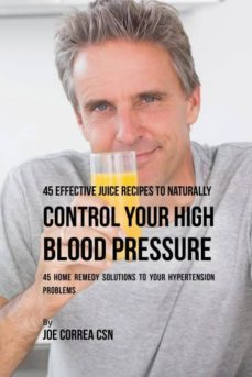 45 effective juice recipes to naturally control your high blood pressure-9781635312263