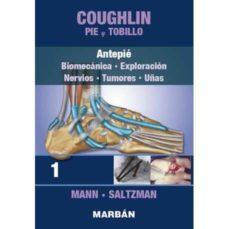 coughlin: pie y tobillo: tomo i: antepie: biomecanica, exploracion, nervios, tumores, uñas (premium)-9788471019981