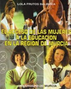 el acceso a la educacion de las mujeres en la region de murcia-lola frutos balibrea-9788476847732