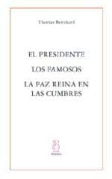el presidente; los famosos; la paz reina en las cumbres-thomas bernhard-9788495786845