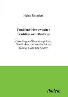 familienbilder zwischen tradition und moderne entstehung und gestalt subjektiver familienkonzepte am beispiel von berliner eltern und kindern-9783932602818