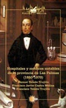 hospitales y m�dicos notables de la provincia de las palmas (1850-1970)-9788416404858