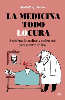 la medicina todo locura: anecdotas de medicos y enfermeras para curarte de risa-elisabeth g. iborra-9788427042254