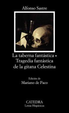 la taberna fantastica ; tragedia fantastica de la gitana celestin a-alfonso sastre-9788437609669