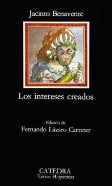 los intereses creados (17ª ed.)-jacinto benavente-9788437600277