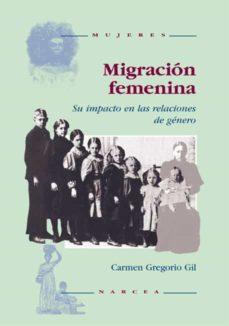 migracion femenina: su impacto en las relaciones de genero-carmen gregorio gil-9788427712508