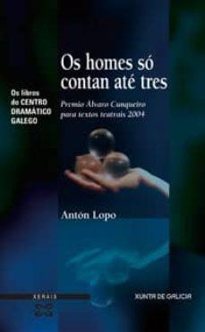 os homes so contan ate tres (premio alvaro cunqueiro para textos teatrais 2004)-anton lopo-9788497824217