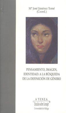 pensamiento, imagen, identidad: a la busqueda de la definicion de genero-9788474967258