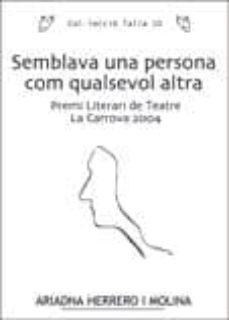semblava una persona com qualsevol altra (premi literari de teatr e la carrova 2004)-ariadna herrero i molina-9788497911887