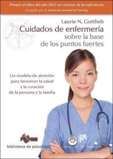 cuidados de enfermeria sobre la base de los puntos fuertes: un modelo de atencion para favorecer la salud y la curacion de la   persona y la familia-laurie  n. gottlieb-9788433027795