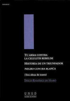 tu arma contra la celulitis rebelde. historia de un triunfador. n egro contra blanca (tres obras de teatro)-9788436249880